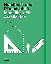 Modellbau für Architekten. Handbuch und Planungshilfe