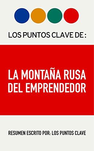 Resumen: La Montaña Rusa del Emprendedor: Conoce todos los obstáculos y atajos para hacer de tu emprendimiento un negocio rentable. (Spanish Edition)