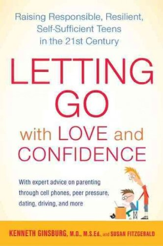 By Kenneth Ginsburg M.D. Letting Go with Love and Confidence: Raising Responsible, Resilient, Self-Sufficient Teens in the 21 (1st Edition)