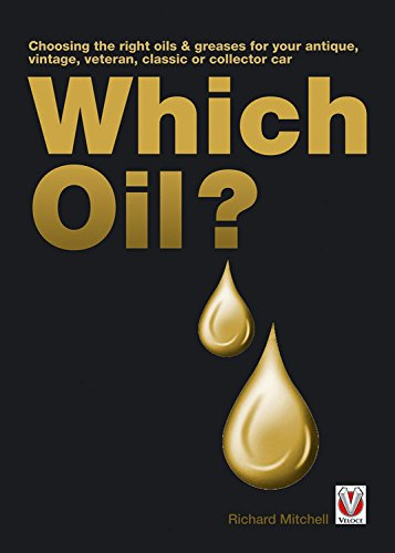 Which Oil?: Choosing the right oils & greases for your vintage, antique, classic or collector car