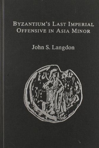 Byzantium's Last Imperial Offensive in Asia Minor: The Documentary Evidence for and Hagiographical Lore About John III Ducas Vatatzes' Crusade Again ... Modern, 7th V) (English and Greek Edition)