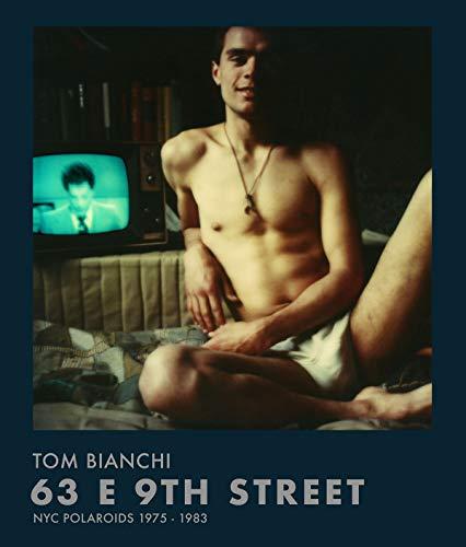 Tom Bianchi: 63 E 9th Street: NYC Polaroids 1975-1983