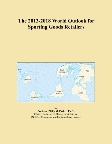 The 2013-2018 World Outlook for Sporting Goods Retailers