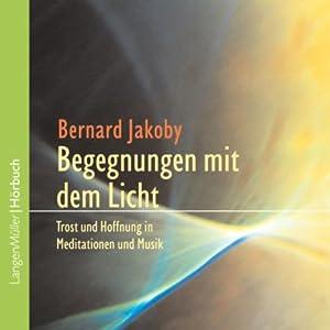 Begegnungen mit dem Licht. Trost und Hoffnung in Meditationen und Musik Hörbuch