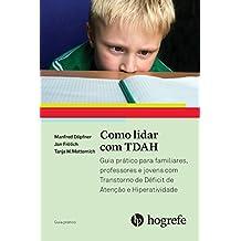 Como Lidar com o TDAH. Guia Prático Para Familiares, Professores e Jovens com Transtorno do Déficit de Atenção com Hiperatividade