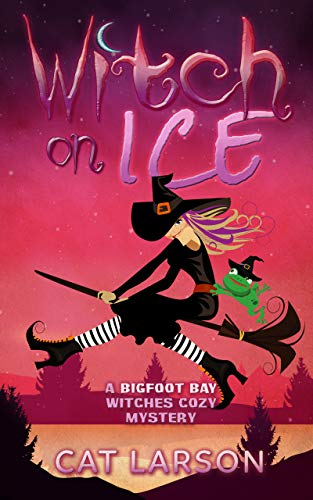 Witch on Ice: A Bigfoot Bay Witches Paranormal Cozy Mystery by [Larson, Cat]