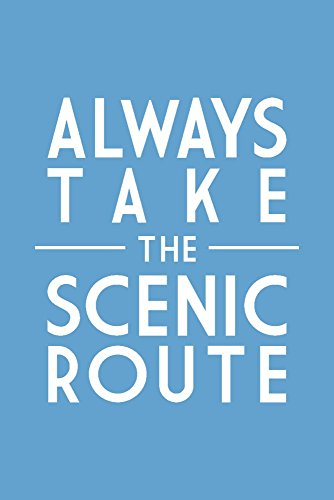 (Always Take the Scenic Route - Simply Said (9x12 Fine Art Print, Home Wall Decor Artwork Poster))