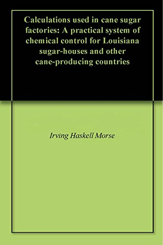 Calculations used in cane sugar factories: A practical system of chemical control for Louisiana sugar-houses and other cane-producing countries