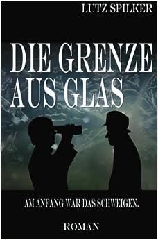 Die Grenze aus Glas: Am Anfang war das Schweigen.: Volume 2