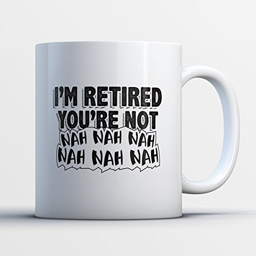 Retirement Coffee Mug - I'm Retired You're Not Retirement - Funny 11 oz White Ceramic Tea Cup - Humorous and Cute Retiree Gifts with Retirement Sayings