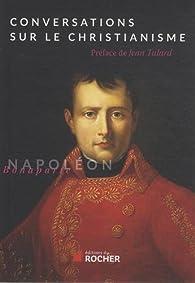 Conversations Sur le Christianisme par Napoléon Bonaparte