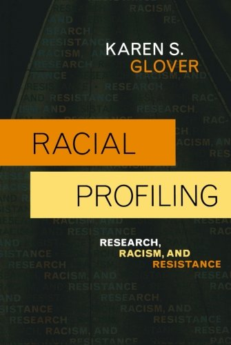 Racial Profiling: Research, Racism, and Resistance (Issues in Crime and Justice)