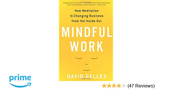 Mindful Work How Meditation Is Changing Business From The Inside