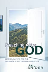 Preaching After God: Derrida, Caputo, and the Language of Postmodern Homiletics Kindle Edition