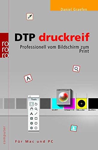DTP druckreif: Professionell vom Bildschirm zum Print (für Mac und PC)