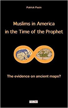 Muslims in America in the Time of the Prophet: The Evidence on Ancient Maps? (Mysteries)