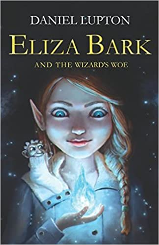 Eliza Bark and the wizard's woe: Amazon co uk: Daniel Lupton