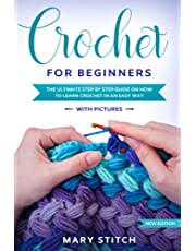 CROCHET FOR BEGINNERS: THE ULTIMATE STEP BY STEP GUIDE ON HOW TO LEARN CROCHET IN AN EASY WAY (With Pictures – New Edition)