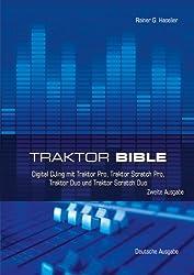 Traktor Bible: Digitales DJing mit Traktor Pro, Traktor Scratch Pro, Traktor Duo und Traktor Scratch Duo Deutsche Ausgabe