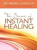 The Secret of Instant Healing