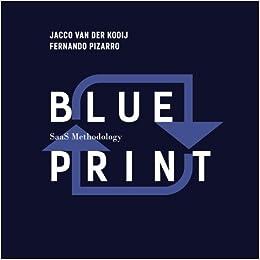 Blueprint saas methodology jacco van der kooij fernando pizarro blueprint saas methodology jacco van der kooij fernando pizarro 9781979856805 amazon books malvernweather Images