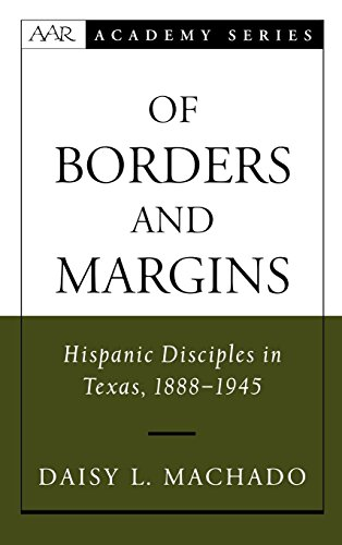 Of Borders and Margins: Hispanic Disciples in Texas, 1888-1945 (AAR Academy Series) by Oxford University Press