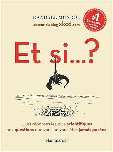 Et si. - .Les réponses les plus scientifiques aux questions que vous ne vous êtes jamais posées - Ra...