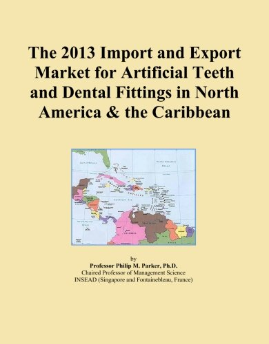 The 2013 Import and Export Market for Artificial Teeth and Dental Fittings in North America & the Caribbean