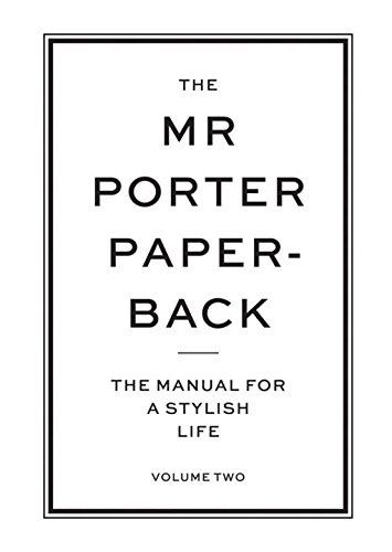 The Mr Porter Paperback: The Manual for a Stylish Life (Vol. ()