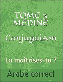 Tome 3 Medine Conjugaison La Maitrises Tu Conjugaison Des Tomes De Medine French Edition Arabe Correct 9798668978571 Amazon Com Books