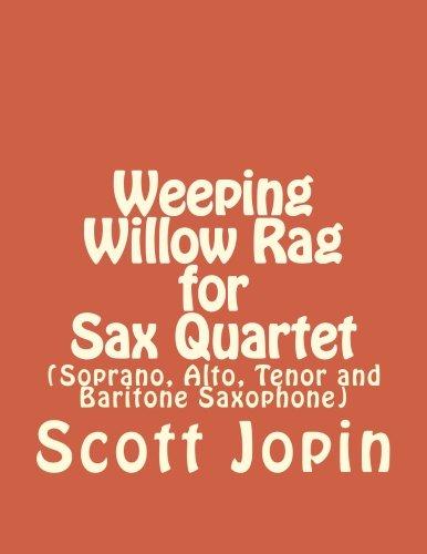 Weeping Willow Rag for Sax Quartet: (Soprano, Alto, Tenor and Baritone Saxophone) (Saxophone Quartet Music)