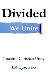 Divided We Unite: Practical Christian Unity