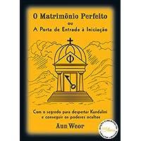 O Matrimônio Perfeito ou A Porta de Entrada à Iniciação: com o Segredo Para Despertar Kundalini e Conseguir os Poderes…