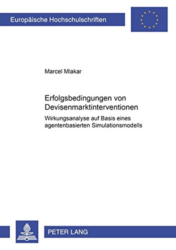 Download Erfolgsbedingungen von Devisenmarktinterventionen: Wirkungsanalyse auf Basis eines agentenbasierten Simulationsmodells (Europäische Hochschulschriften ... Universitaires Européennes) (German Edition) pdf