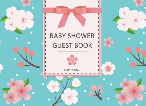 Baby Shower Guest Book: Sign In Book Gift Log Parents Family Write Memories Relationships Welcome Baby Guest Book Size 8.25 x 6 Inches (Baby Shower ... Book / Welcome Baby!/Happy Time) (Volume 9)