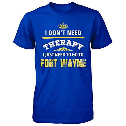 Don't Need Therapy Need To Go To Fort Wayne City. Cool Gift - Unisex Tshirt (Halloween City Fort Wayne)
