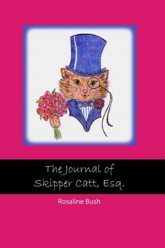 Book: The Journal of Skipper Catt Esquire by Rosaline Bush