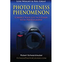 Photo Fitness Phenomenon: Change Your Life in a Flash with Photography