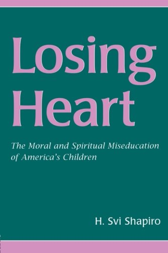 Losing Heart: The Moral and Spiritual Miseducation of America's Children