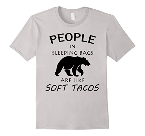 People In Sleeping Bags Are Like Soft Tacos Camping T Shirt