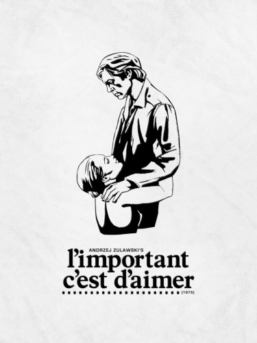 Andrzej Zulawski's L'important C'est D'aimer (The Important Thing Is To Love, 1975) UNCUT Premium Signature Edition [LIMITED: 2,000 Numbered Sets] by MONDO VISION