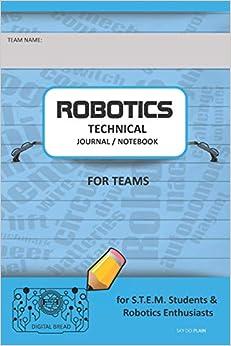 PDF Descargar Robotics Technical Journal Notebook For Teams - For Stem Students & Robotics Enthusiasts: Build Ideas, Code Plans, Parts List, Troubleshooting Notes, Competition Results, Sky Do Plain