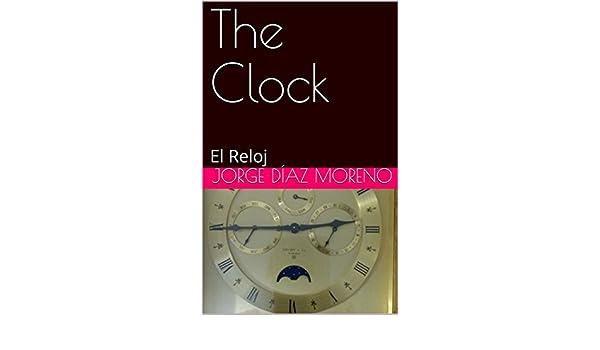 The Clock: El Reloj eBook: Jorge Díaz Moreno, Jessica Chapman: Amazon.es: Tienda Kindle