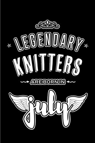 (Legendary Knitters are born in July: Blank Lined Knitters Journal Notebooks Diary as Appreciation, Birthday, Welcome, Farewell, Thank You, Christmas, Graduation gifts. ( Alternative to Birthday card)