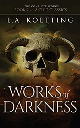 Works of Darkness (The Complete Works of EA Koetting Book 2)