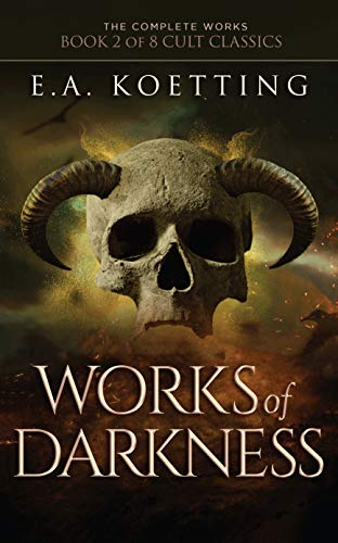 Works of Darkness (The Complete Works of E.A. Koetting Book 2)