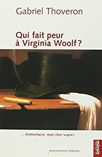 Qui fait peur à Virginia Woolf ? ... élémentaire mon cher Lupin, Thoveron, Gabriel