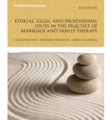 [(Ethical, Legal, and Professional Issues in the Practice of Marriage and Family Therapy)] [Author: Allen P. Wilcoxon] published on (January, 2013)