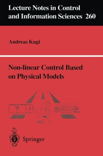 Non-linear Control Based on Physical Models: Electrical, Mechanical and Hydraulic Systems (Lecture Notes in Control and Information ()