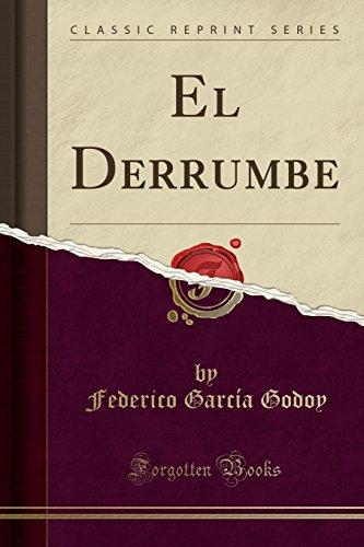 El Derrumbe (Classic Reprint) (Spanish Edition) [Federico Garcia Godoy] (Tapa Blanda)
